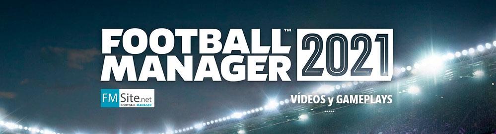 FM21 Vídeos y Gameplays sobre el Football Manager 2021