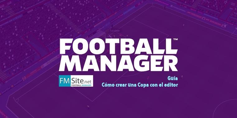 ¿Cómo crear una Copa utilizando el editor externo del Football Manager?
