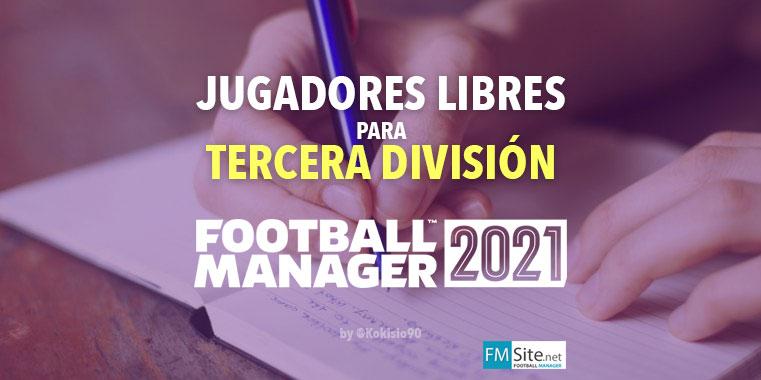 FM21 Jugadores interesantes para equipos de 3º Division de España (LIBRES)