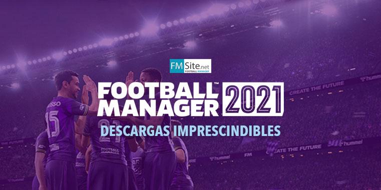 FM21 Parches y descargas esenciales para el Football Manager 2021