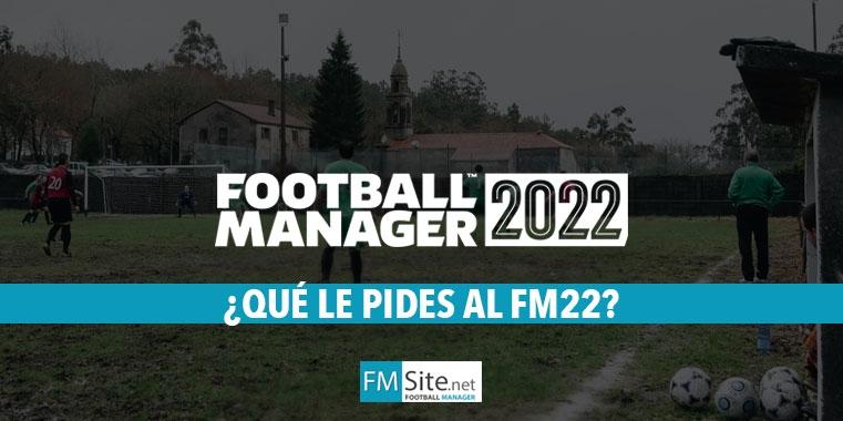 ¿Qué novedades desearíais para el FM22? y, ¿pensáis por otro lado dejar el juego o empezar la saga y/o continuarla?