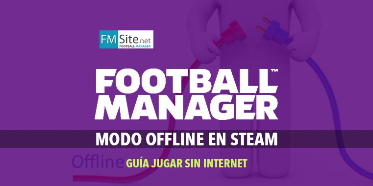Cómo configurar Steam en Modo Offline y jugar al Football Manager sin internet